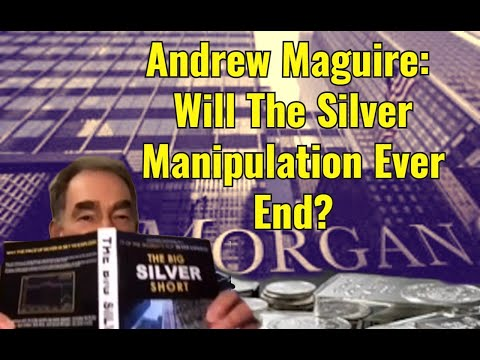Andrew Maguire: Will The Silver Manipulation Ever End?