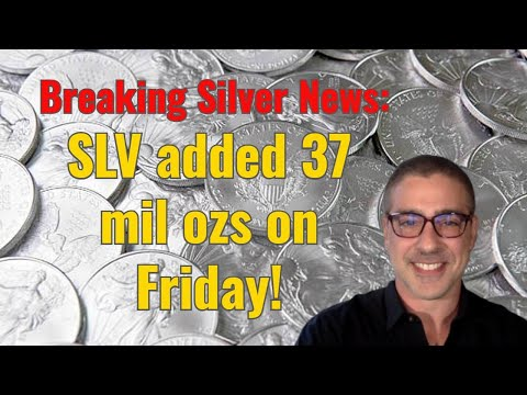 Breaking Silver News: SLV added 37 mil ozs on Friday! (according to their data)