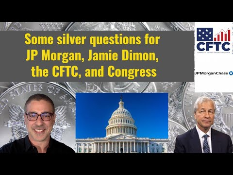 Some silver questions to JP Morgan, Jamie Dimon, the CFTC, and Congress