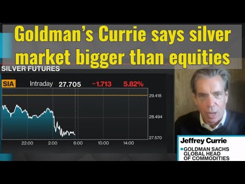 Goldman's Currie says silver market bigger than equities