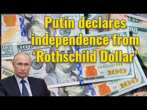 Putin declares independence from 'Rothschild Dollar'