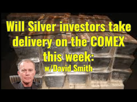 Will Silver investors take delivery on the COMEX this week: w/ David Smith