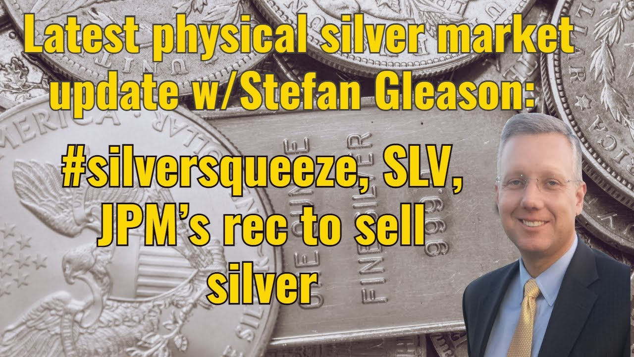 Latest physical silver market update w/Stefan Gleason: #silversqueeze, SLV, JPM's rec to sell silver