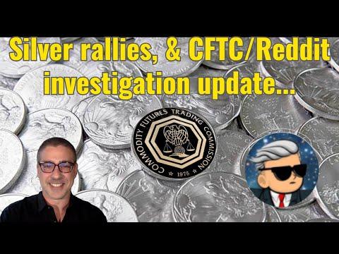 Silver rallies, & CFTC/Reddit investigation update...