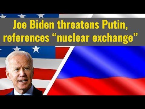 "Joe Biden threatens Putin, references ""nuclear exchange"""