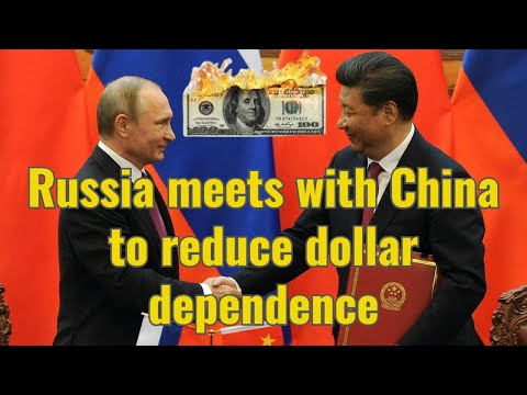 Russia meets with China to reduce dollar dependence
