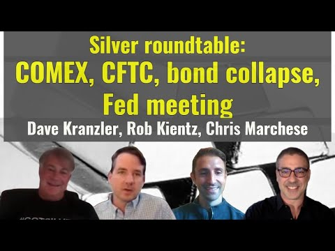 Silver roundtable: COMEX, CFTC, bond collapse, Fed meeting-Dave Kranzler, Rob Kientz, Chris Marchese