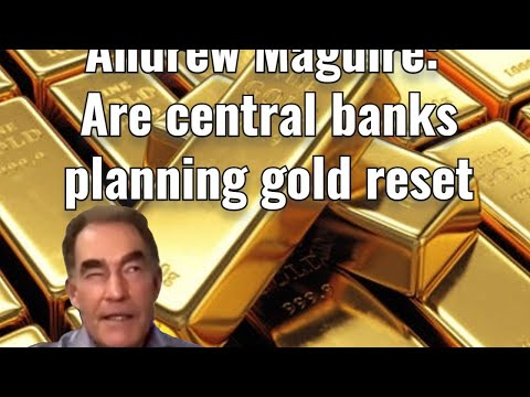 Andrew Maguire: Are central banks planning gold reset