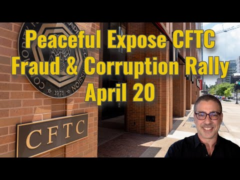 Peaceful Expose CFTC Fraud & Corruption Rally April 20