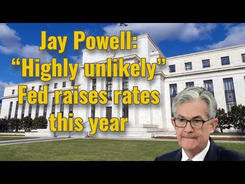 """Jay Powell: """"Highly unlikely"""" Fed raises rates this year"""