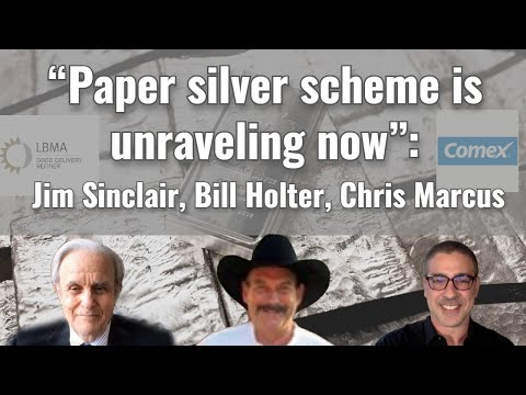 """""""Paper silver scheme is unraveling now"""": Jim Sinclair, Bill Holter, Chris Marcus"""
