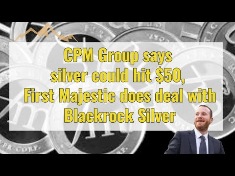 CPM Group say silver could hit $50, First Majestic does deal with Blackrock Silver