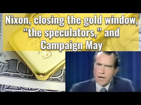 """Nixon, closing the gold window, """"the speculators,"""" and Campaign May"""