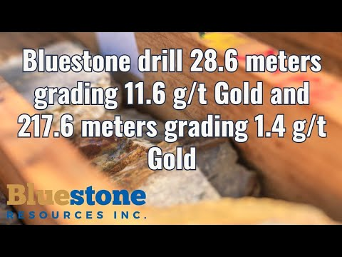 Bluestone drill 28.6 meters grading 11.6 g/t Gold and 217.6 meters grading 1.4 g/t Gold