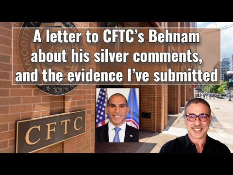 A letter to CFTC's Behnam about his silver comments, and the evidence I've submitted