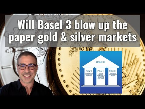 Will Basel III blow up the paper gold & silver markets