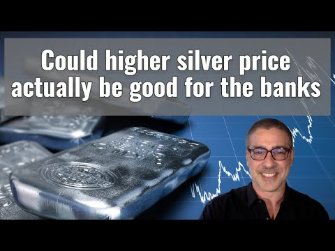 Could higher silver price actually be good for banks