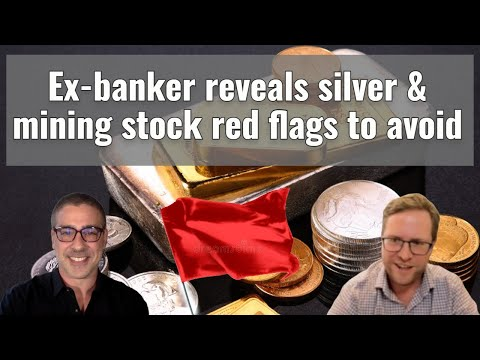 Ex banker reveals silver & mining stock red flags to avoid