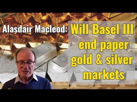 Alasdair Macleod: Will Basel III end paper gold & silver markets