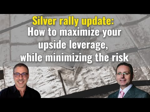 Silver rally update: How to maximize your upside leverage, while minimizing the risk