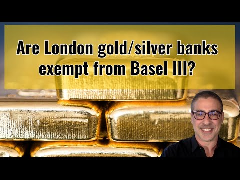 Are London gold & silver banks exempt from Basel III