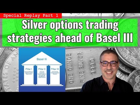 Special Replay - Silver options trading strategies ahead of Basel III - Part 1